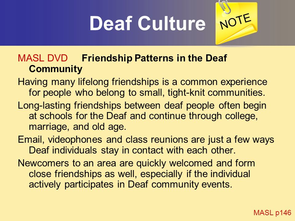 Deaf Culture MASL DVD Friendship Patterns in the Deaf Community Having many lifelong friendships is a common experience for people who belong to small