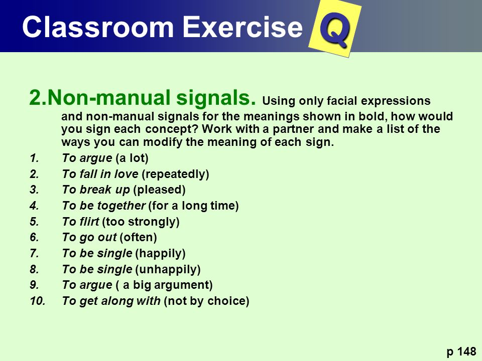 2.Non-manual signals. Using only facial expressions and non-manual signals for the meanings shown in bold, how would you sign each concept? Work with