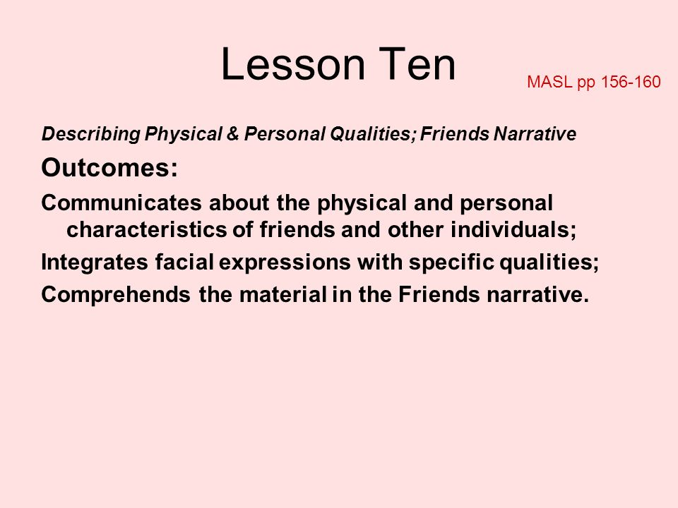 Describing Physical & Personal Qualities; Friends Narrative Outcomes: Communicates about the physical and personal characteristics of friends and othe