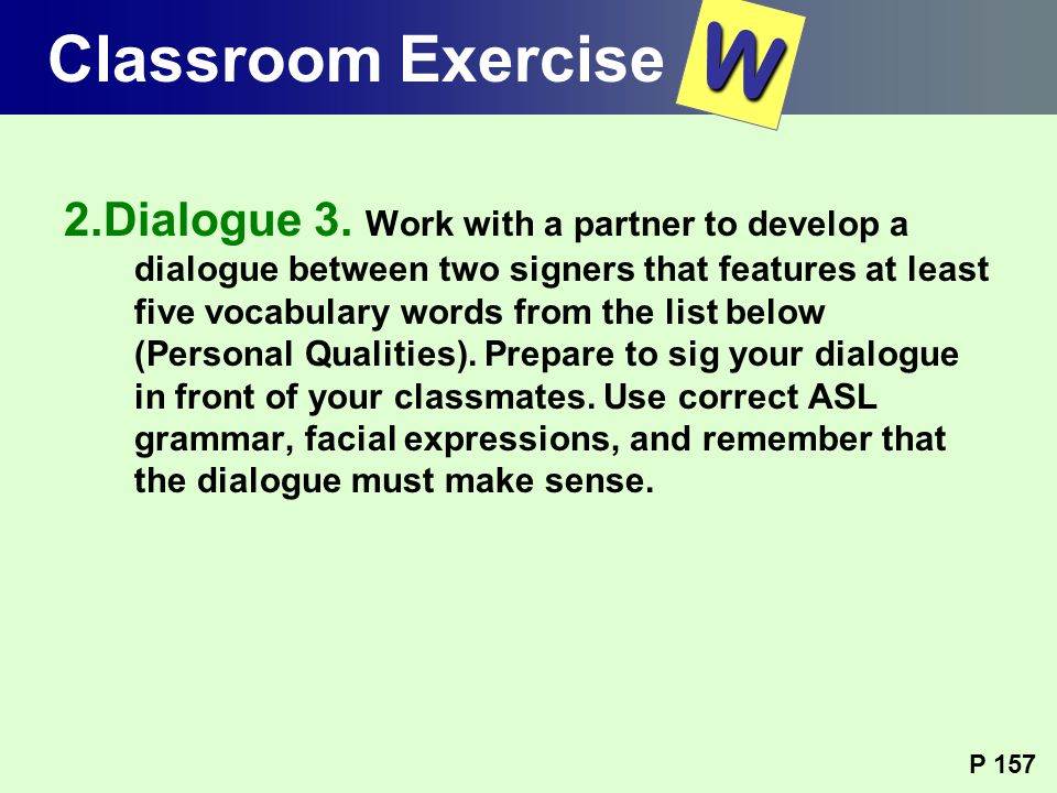 2.Dialogue 3. Work with a partner to develop a dialogue between two signers that features at least five vocabulary words from the list below (Personal