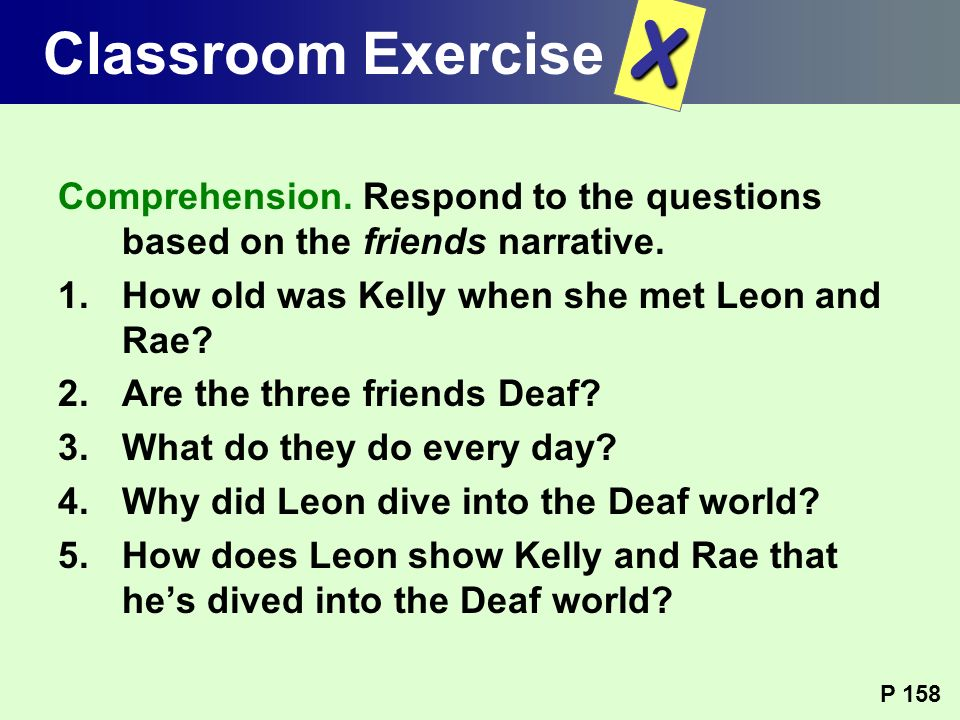 Comprehension. Respond to the questions based on the friends narrative. 1.How old was Kelly when she met Leon and Rae? 2.Are the three friends Deaf? 3