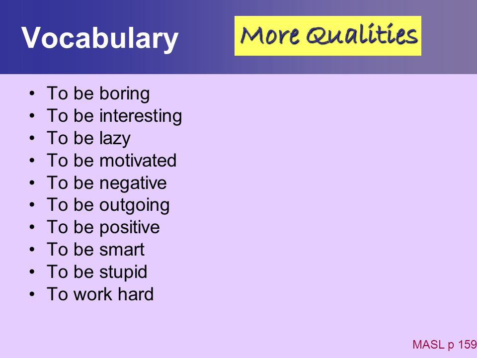 Vocabulary To be boring To be interesting To be lazy To be motivated To be negative To be outgoing To be positive To be smart To be stupid To work har
