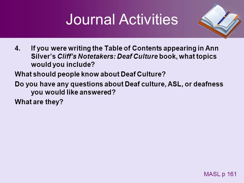 Journal Activities 4.If you were writing the Table of Contents appearing in Ann Silvers Cliffs Notetakers: Deaf Culture book, what topics would you in