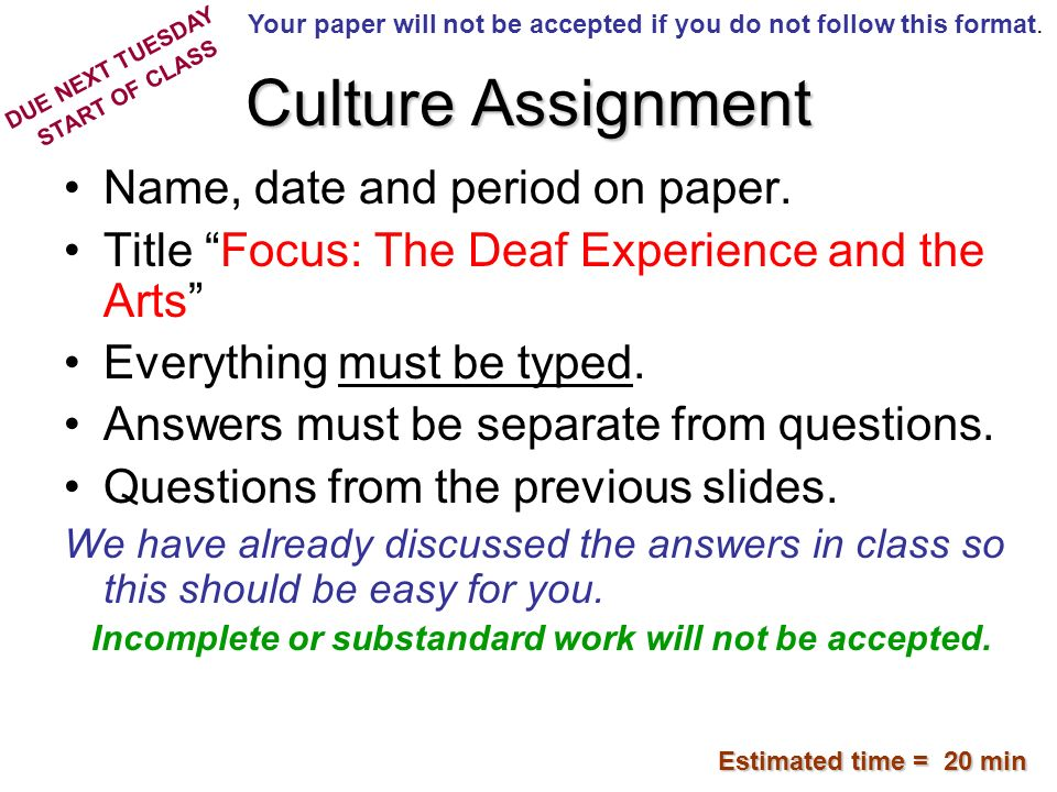 Culture Assignment Name, date and period on paper. Title Focus: The Deaf Experience and the Arts Everything must be typed. Answers must be separate fr