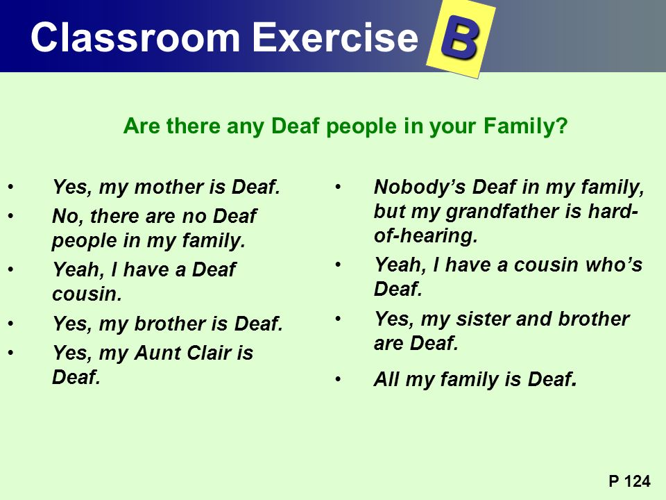 Yes, my mother is Deaf. No, there are no Deaf people in my family. Yeah, I have a Deaf cousin. Yes, my brother is Deaf. Yes, my Aunt Clair is Deaf. No