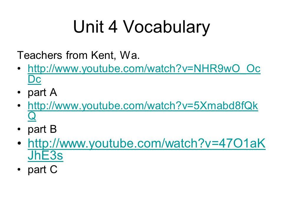 Unit 4 Vocabulary Teachers from Kent, Wa. http://www.youtube.com/watch?v=NHR9wO_Oc Dchttp://www.youtube.com/watch?v=NHR9wO_Oc Dc part A http://www.you
