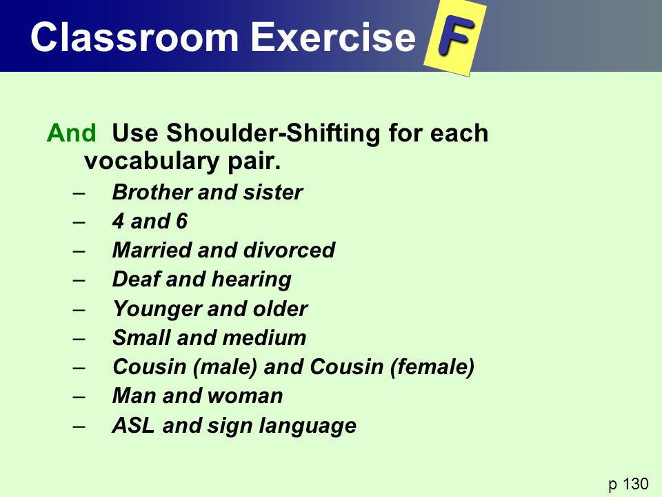 And Use Shoulder-Shifting for each vocabulary pair. –Brother and sister –4 and 6 –Married and divorced –Deaf and hearing –Younger and older –Small and