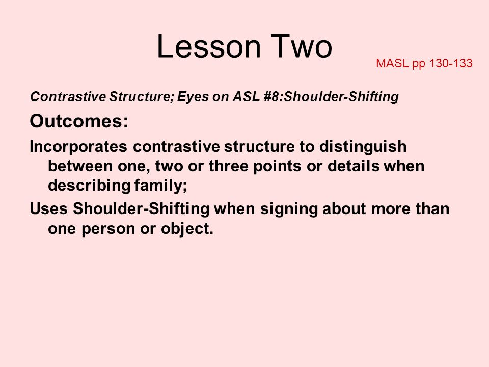 Lesson Two Contrastive Structure; Eyes on ASL #8:Shoulder-Shifting Outcomes: Incorporates contrastive structure to distinguish between one, two or thr