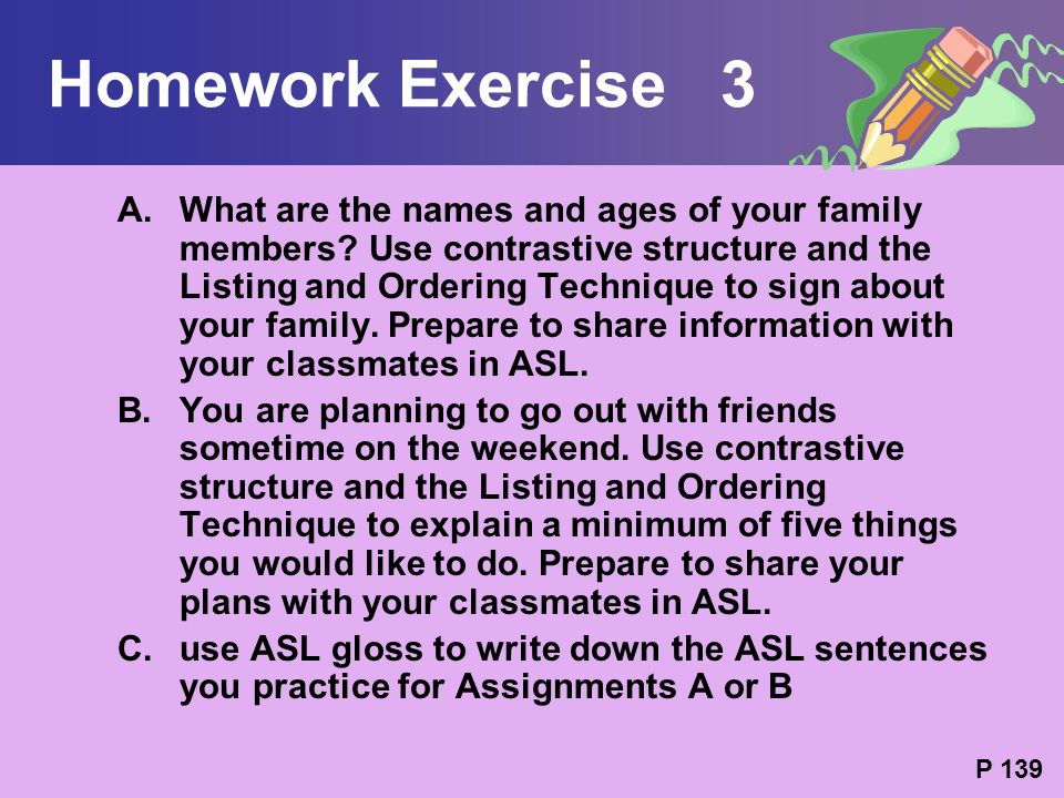 Homework Exercise 3 A.What are the names and ages of your family members? Use contrastive structure and the Listing and Ordering Technique to sign abo