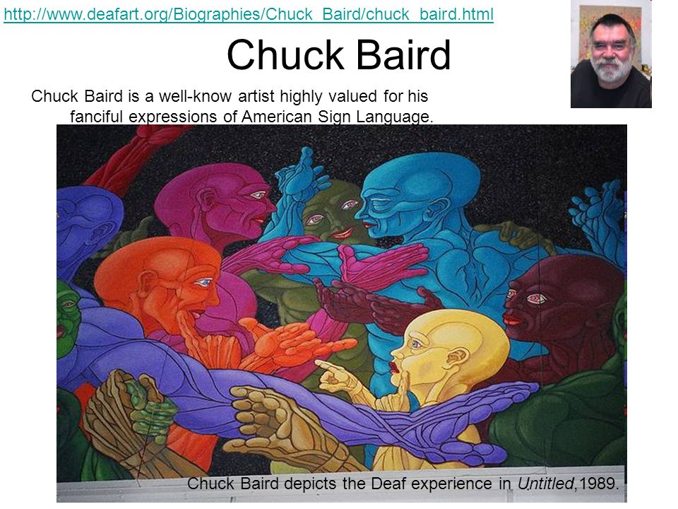 Chuck Baird Chuck Baird is a well-know artist highly valued for his fanciful expressions of American Sign Language. Chuck Baird depicts the Deaf exper