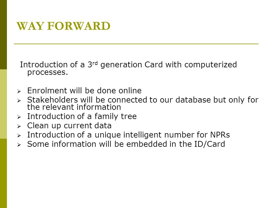 WAY FORWARD Introduction of a 3 rd generation Card with computerized processes. Enrolment will be done online Stakeholders will be connected to our da