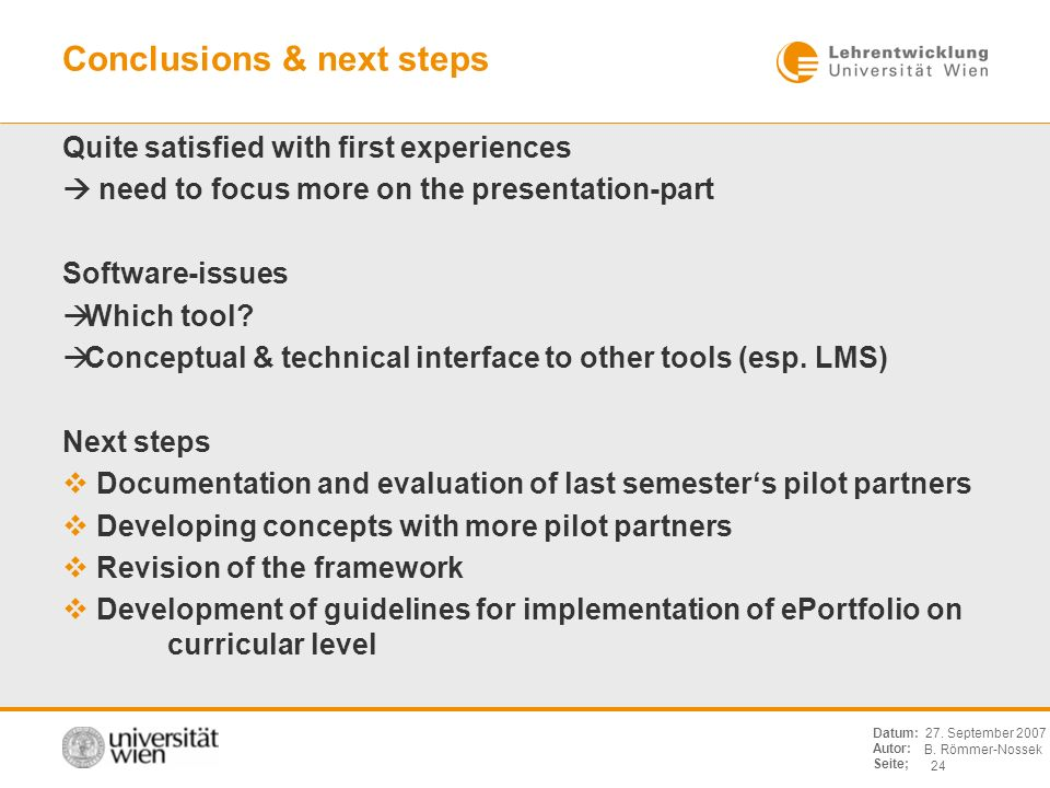 B. Römmer-Nossek 24 Datum: Autor: Seite; 27. September 2007 Conclusions & next steps Quite satisfied with first experiences need to focus more on the