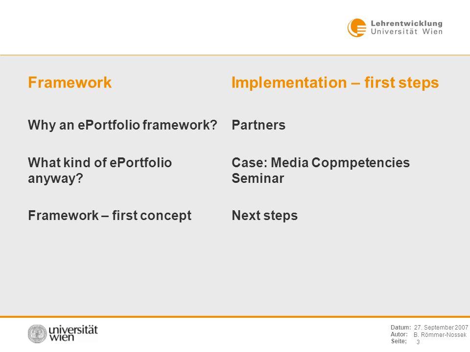 B. Römmer-Nossek 3 Datum: Autor: Seite; 27. September 2007 Framework Why an ePortfolio framework? What kind of ePortfolio anyway? Framework – first co