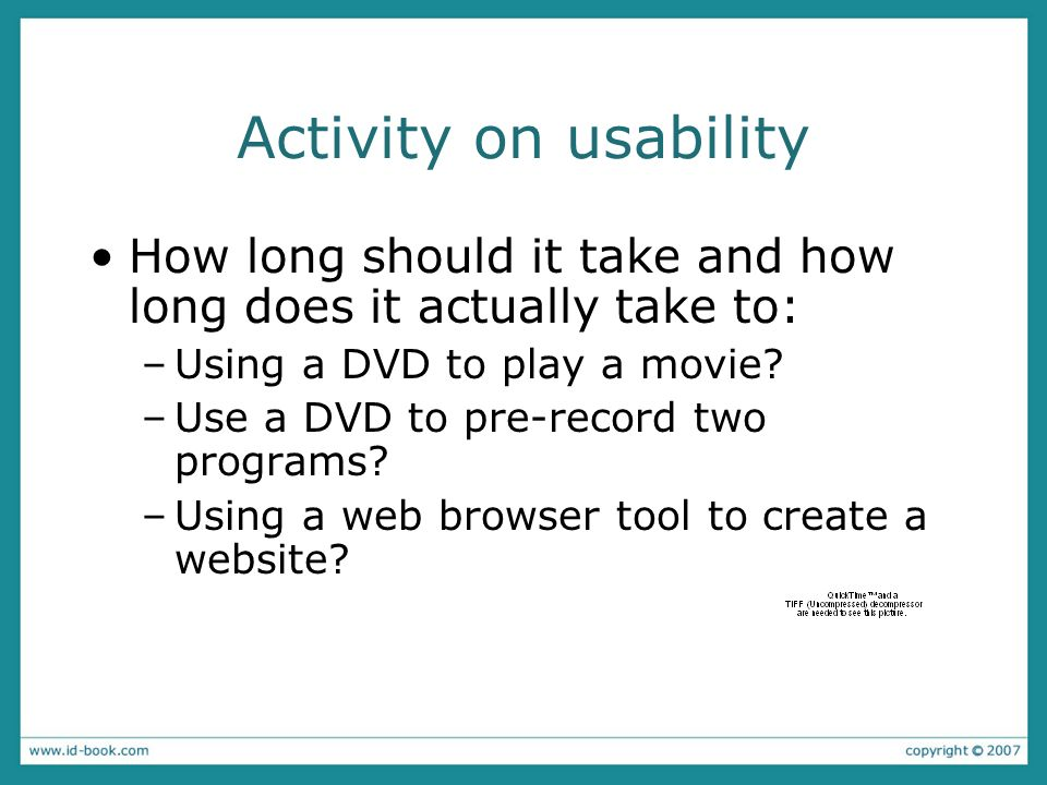 Activity on usability How long should it take and how long does it actually take to: –Using a DVD to play a movie? –Use a DVD to pre-record two progra