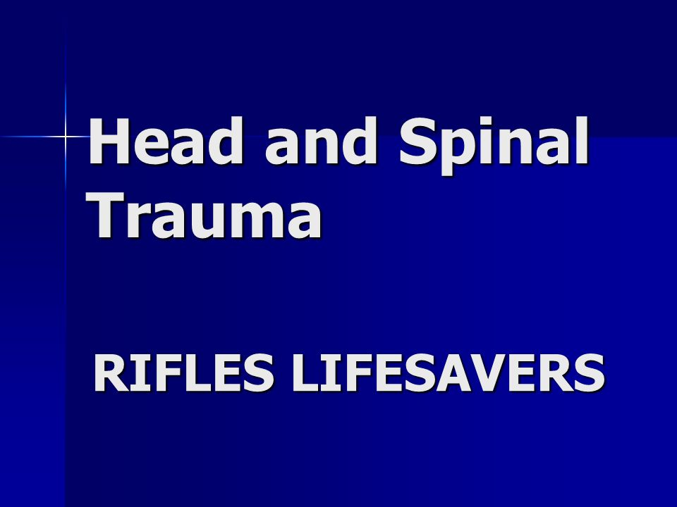 Head and Spinal Trauma RIFLES LIFESAVERS