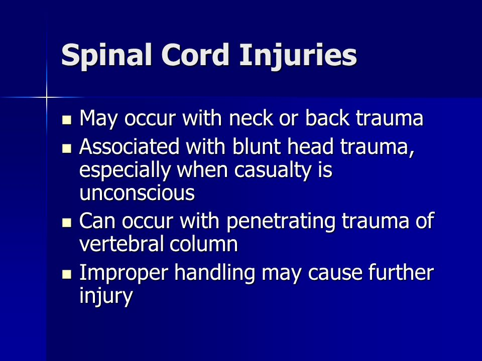 Spinal Cord Injuries May occur with neck or back trauma May occur with neck or back trauma Associated with blunt head trauma, especially when casualty