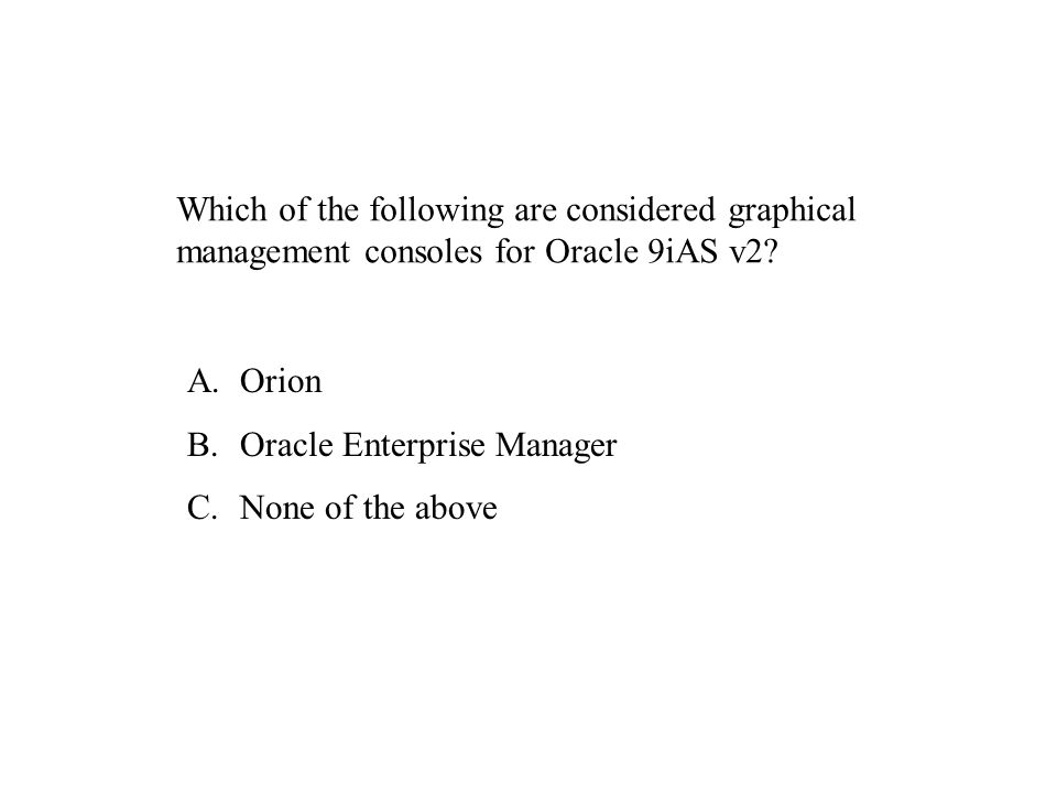 Which of the following are considered graphical management consoles for Oracle 9iAS v2.