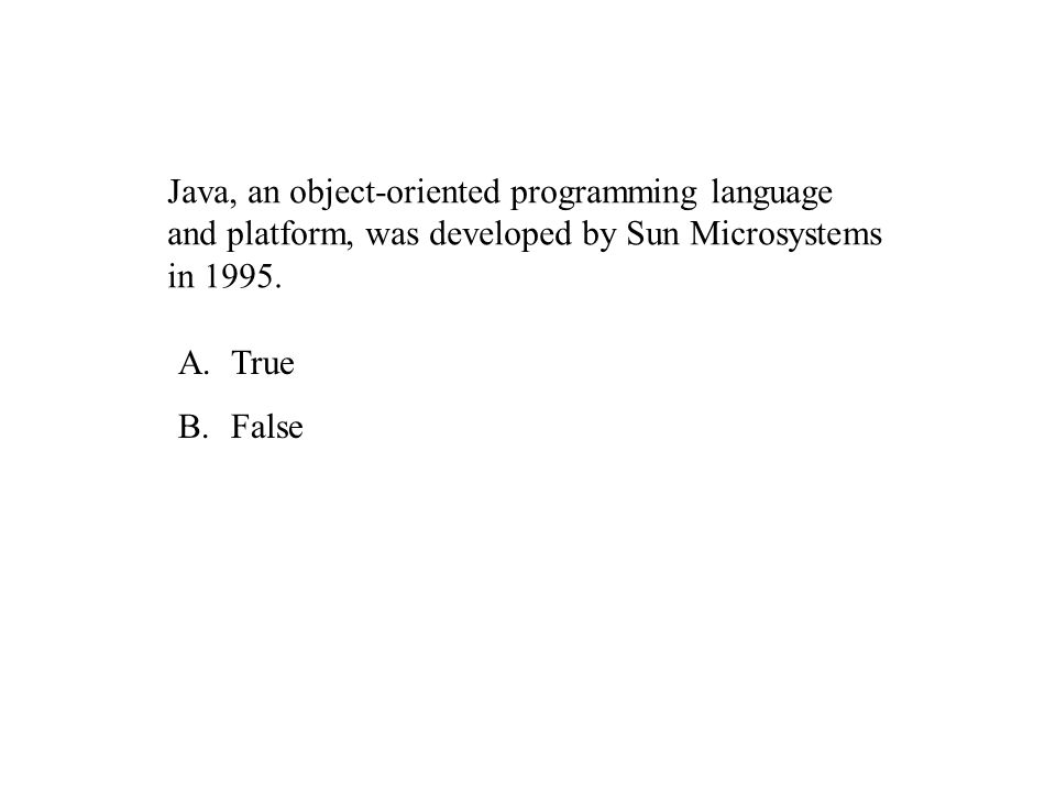 Java, an object-oriented programming language and platform, was developed by Sun Microsystems in 1995.