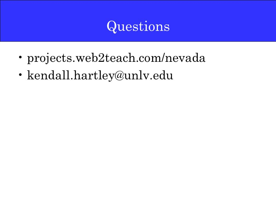 Questions projects.web2teach.com/nevada kendall.hartley@unlv.edu