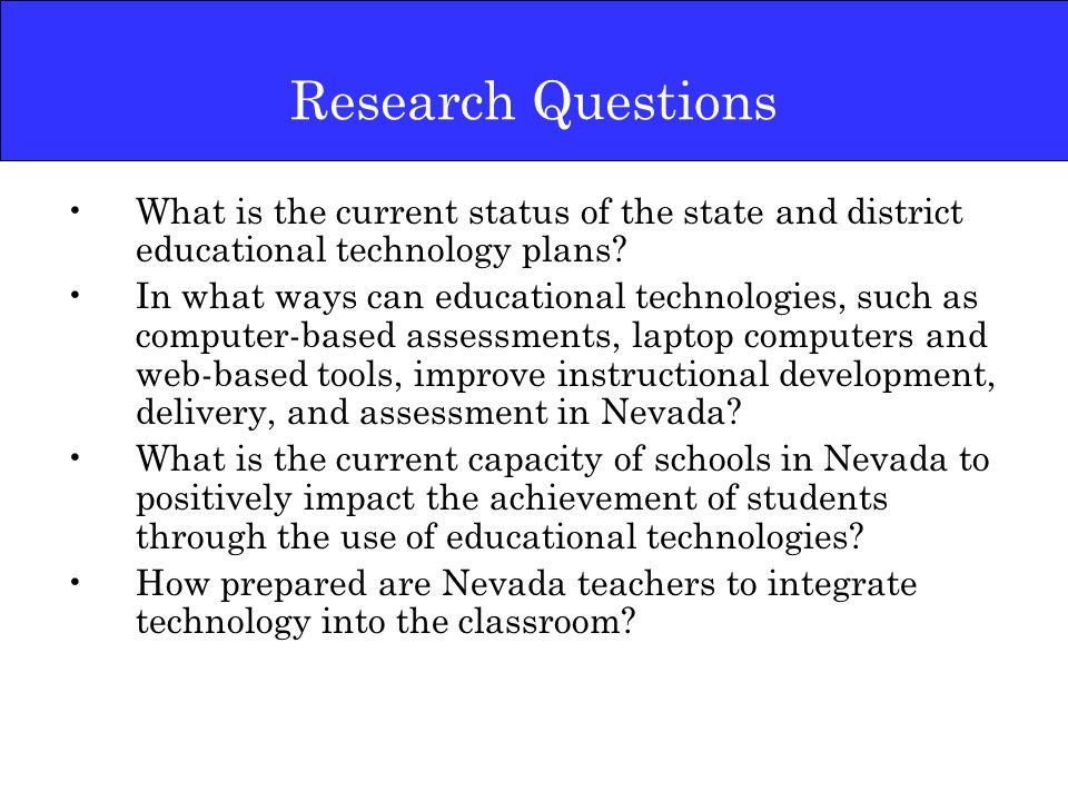 Needs Assessment Design focus on Nevada classrooms classroom teacher survey technology coordinator interviews technology coordinator surveys others –documents –teacher interviews –parent survey