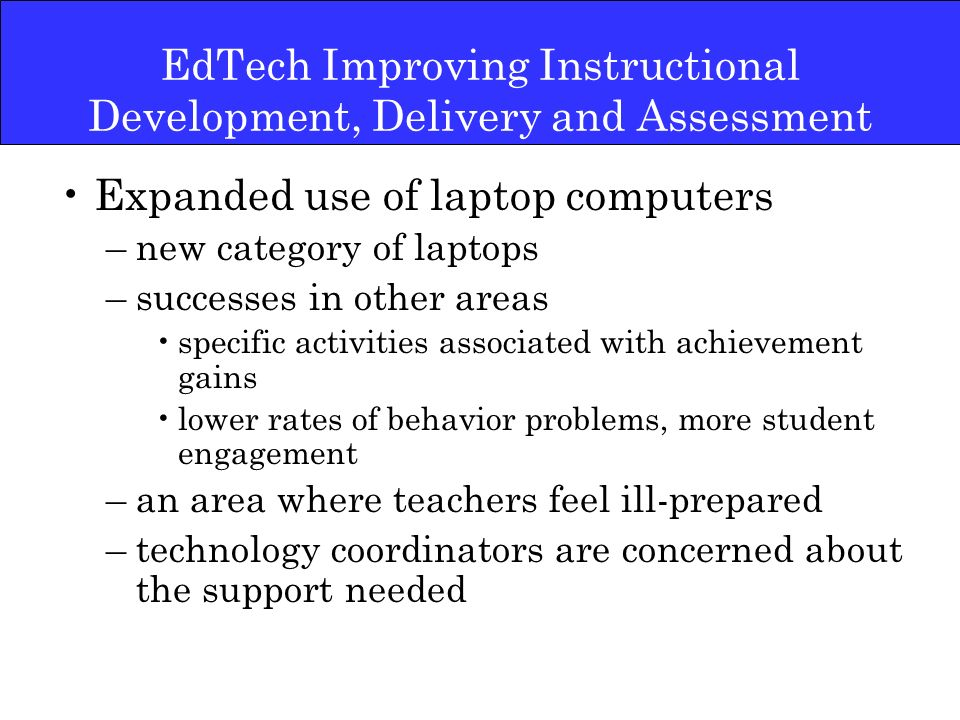 Expanded use of laptop computers –new category of laptops –successes in other areas specific activities associated with achievement gains lower rates