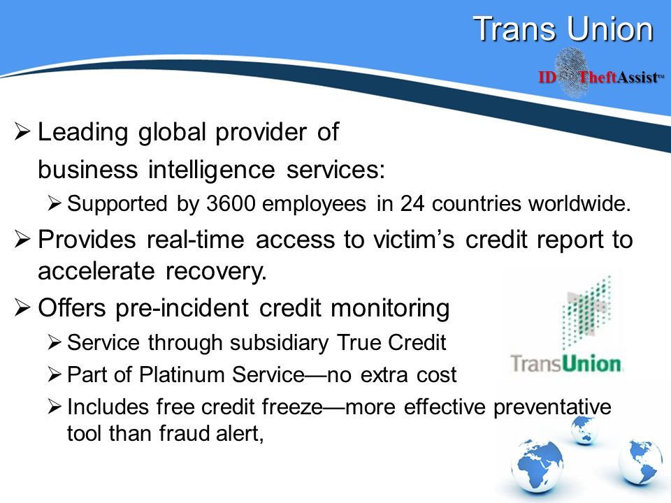 Trans Union Leading global provider of business intelligence services: Supported by 3600 employees in 24 countries worldwide.