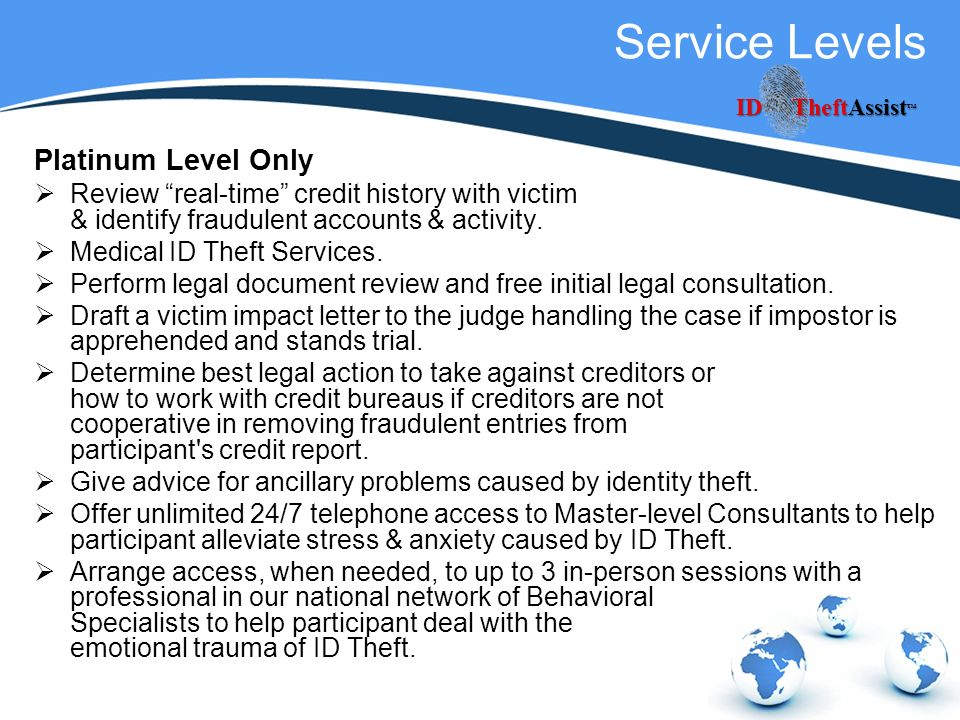 Service Levels Platinum Level Only Review real-time credit history with victim & identify fraudulent accounts & activity.
