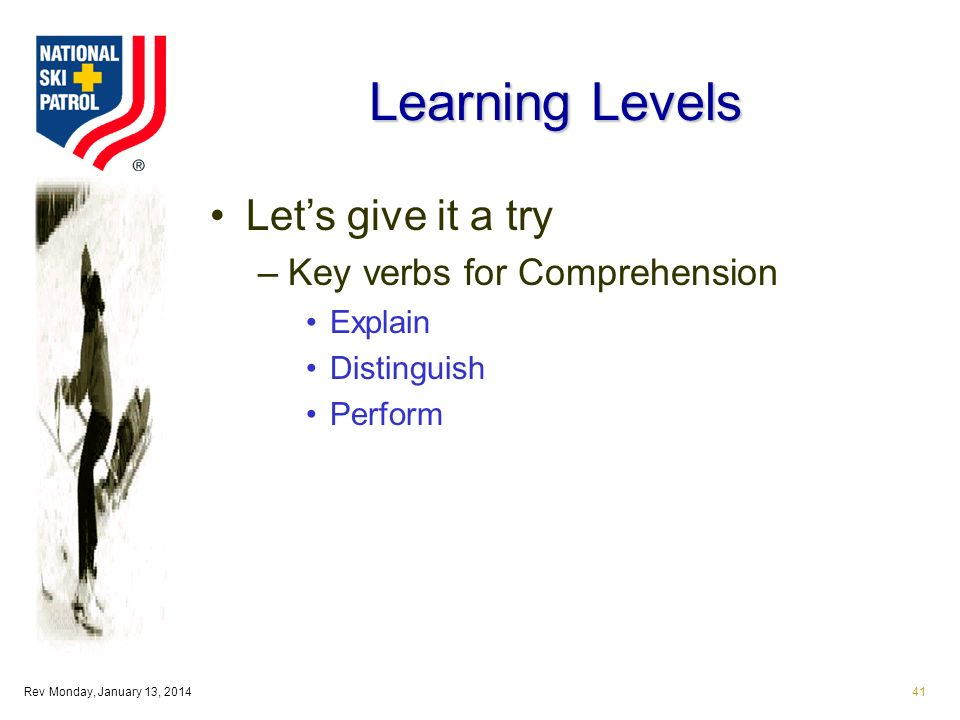 Rev Monday, January 13, 201441 Learning Levels Lets give it a try –Key verbs for Comprehension Explain Distinguish Perform