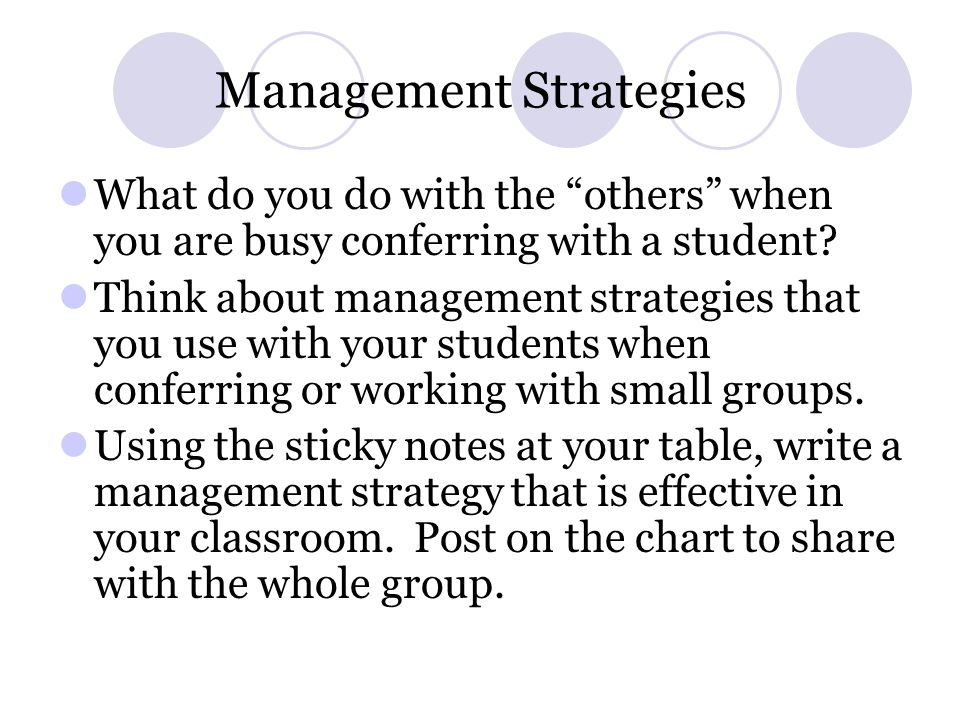 Management Strategies What do you do with the others when you are busy conferring with a student? Think about management strategies that you use with