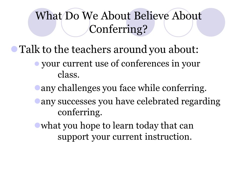 Framework for Writing Conferences There are five components of a writing conference: Research Decide Compliment Teach Send Off