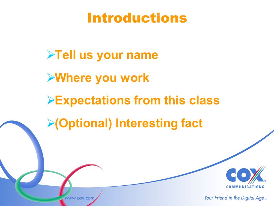 Introductions Tell us your name Where you work Expectations from this class (Optional) Interesting fact