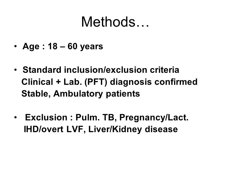 Methods… Age : 18 – 60 years Standard inclusion/exclusion criteria Clinical + Lab. (PFT) diagnosis confirmed Stable, Ambulatory patients Exclusion : P