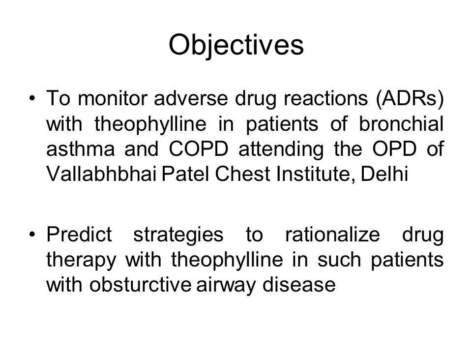 Objectives To monitor adverse drug reactions (ADRs) with theophylline in patients of bronchial asthma and COPD attending the OPD of Vallabhbhai Patel