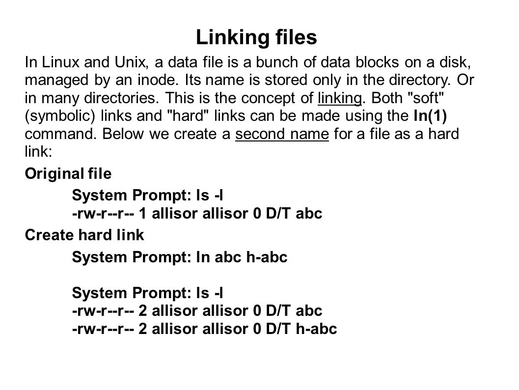 Linking files In Linux and Unix, a data file is a bunch of data blocks on a disk, managed by an inode. Its name is stored only in the directory. Or in