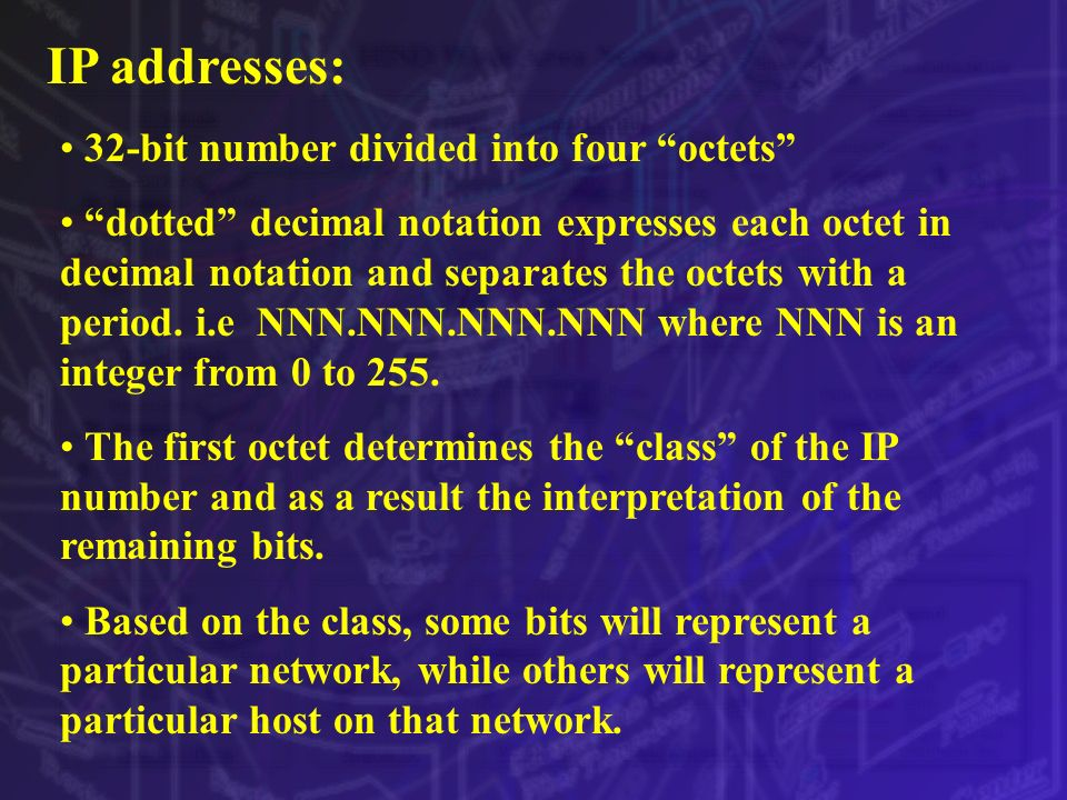 IP addresses: 32-bit number divided into four octets dotted decimal notation expresses each octet in decimal notation and separates the octets with a