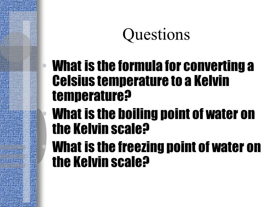 Kelvin scale The Kelvin scale is a metric temperature scale measured in Kelvins (K) Formula (273+ºC)= Kelvin
