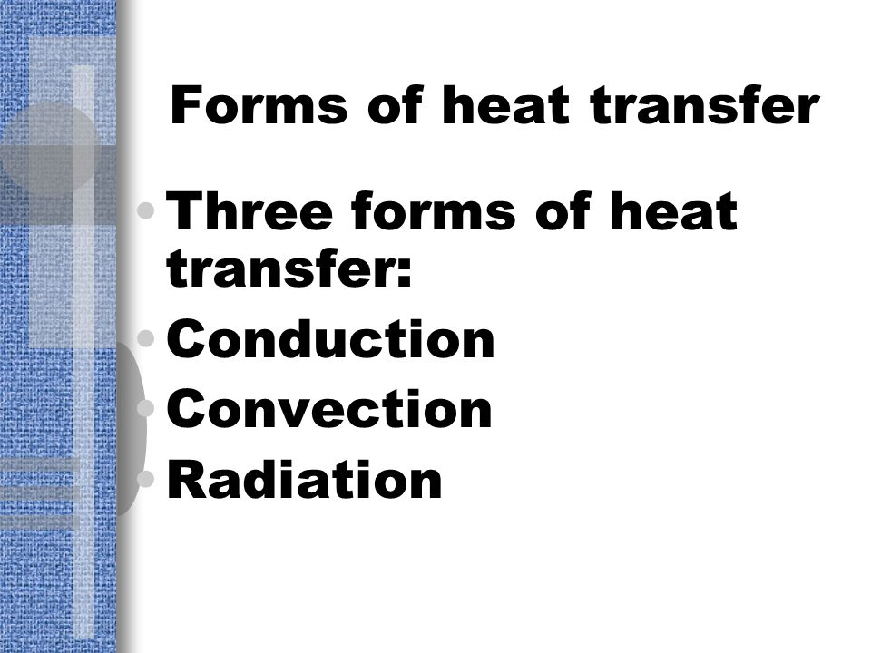 Heat The movement of thermal energy from a warmer object to a colder one.