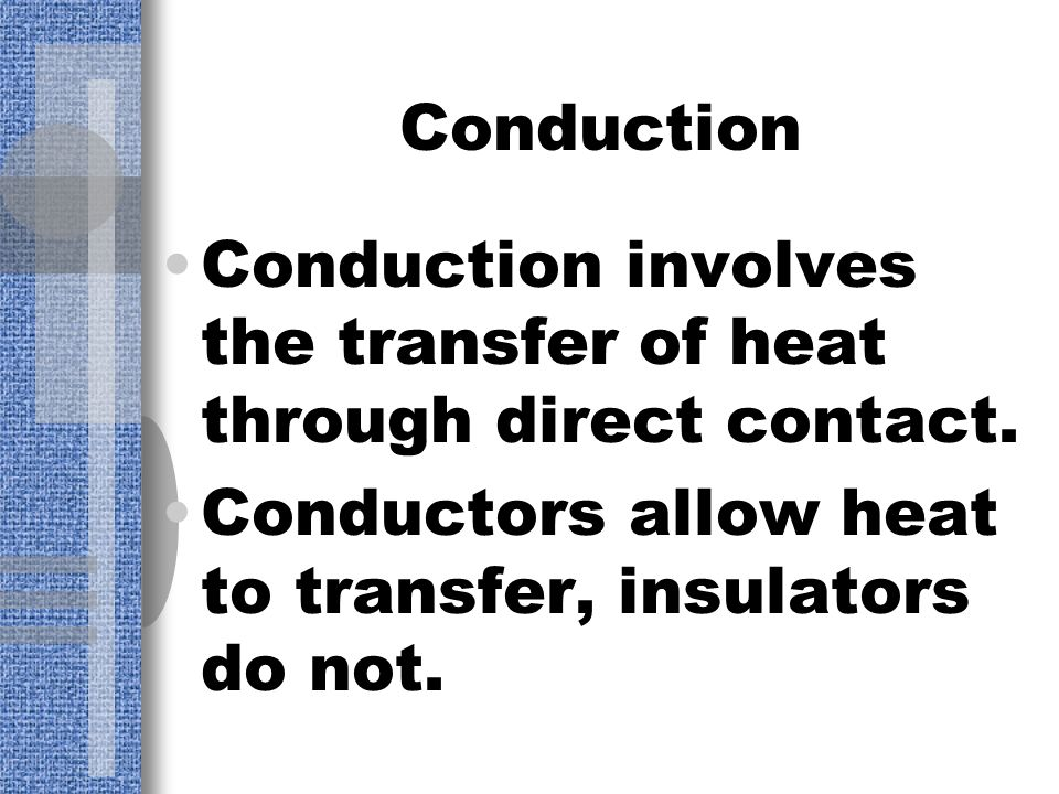 Forms of heat transfer Three forms of heat transfer: Conduction Convection Radiation