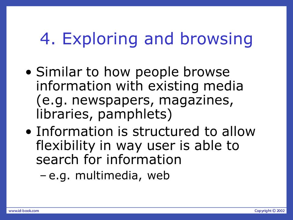4. Exploring and browsing Similar to how people browse information with existing media (e.g.