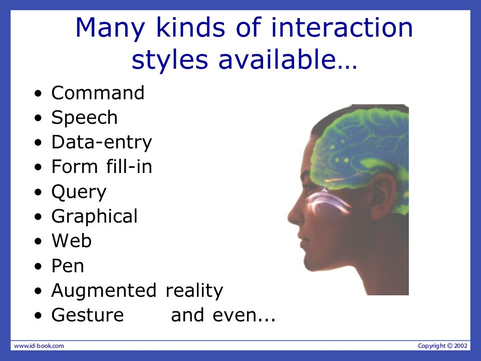 Many kinds of interaction styles available… Command Speech Data-entry Form fill-in Query Graphical Web Pen Augmented reality Gesture and even...