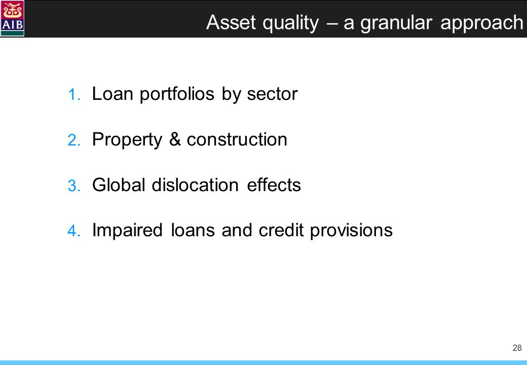 28 Asset quality – a granular approach 1. Loan portfolios by sector 2. Property & construction 3. Global dislocation effects 4. Impaired loans and cre