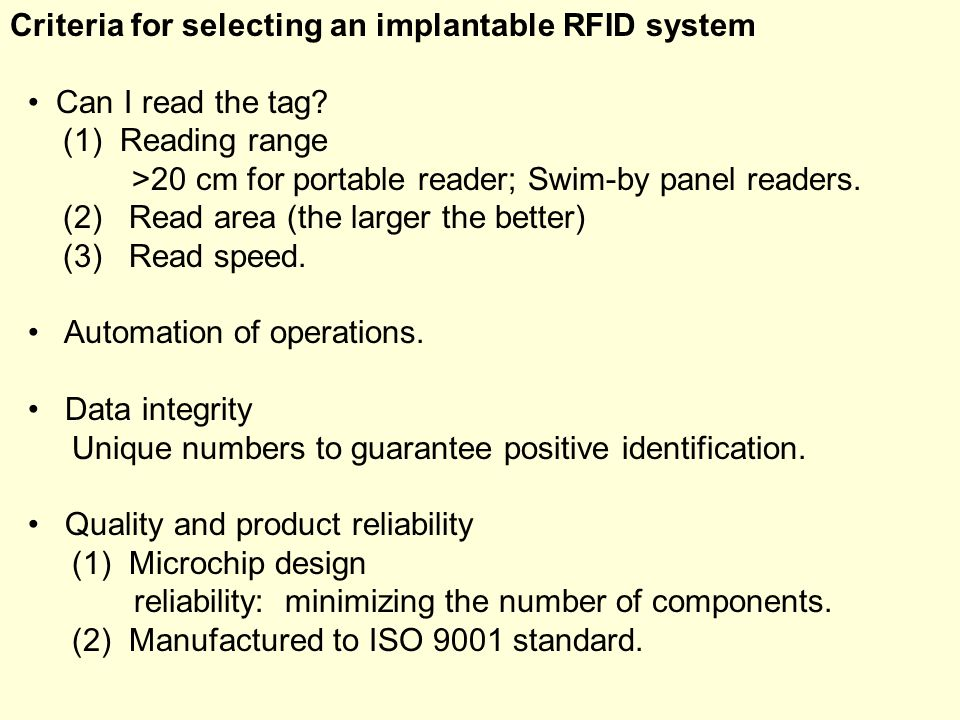 Criteria for selecting an implantable RFID system Can I read the tag? (1) Reading range >20 cm for portable reader; Swim-by panel readers. (2) Read ar