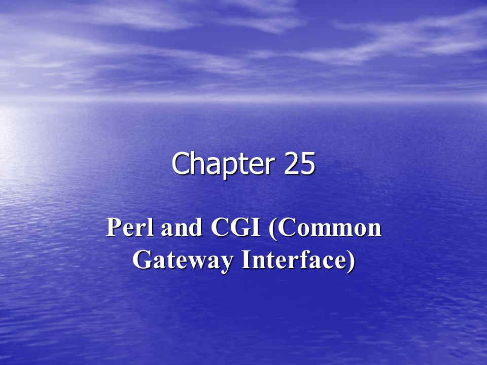 Chapter 25 Perl and CGI (Common Gateway Interface)