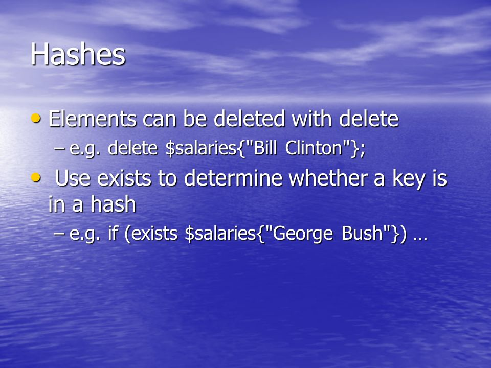 Hashes Elements can be deleted with delete Elements can be deleted with delete –e.g.