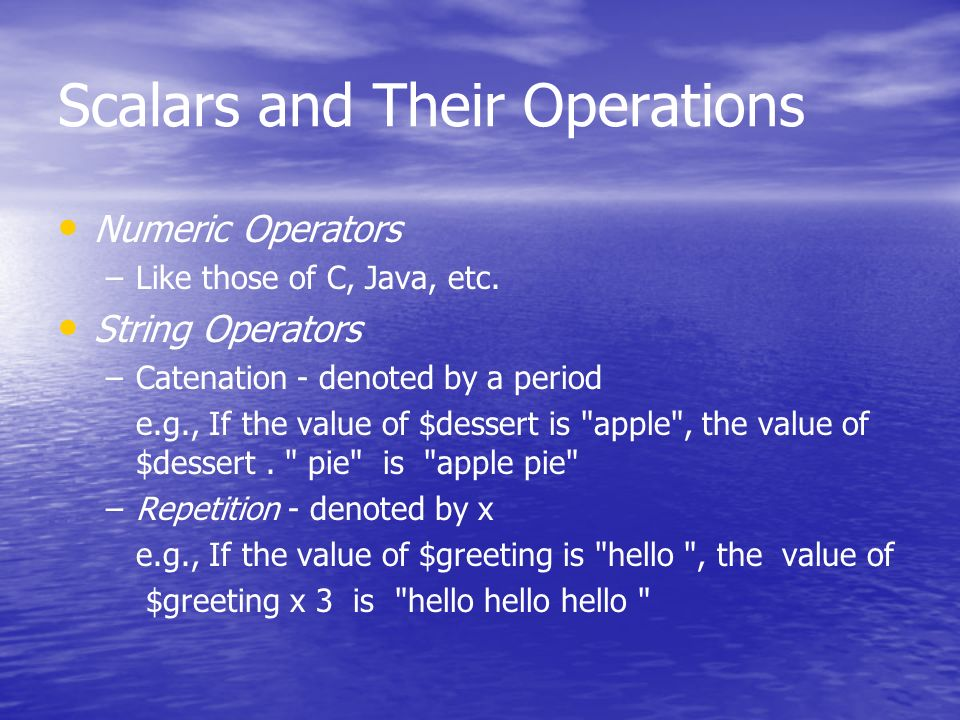 Scalars and Their Operations Numeric Operators – –Like those of C, Java, etc.