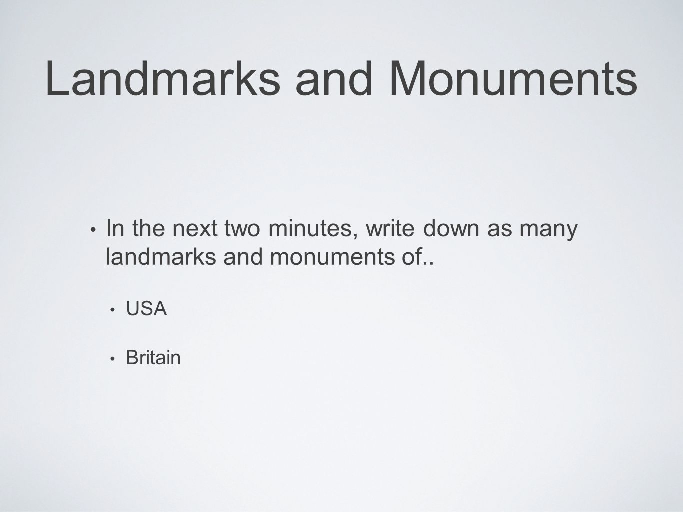 Landmarks and Monuments In the next two minutes, write down as many landmarks and monuments of..