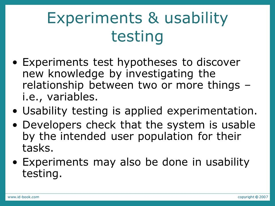 Experiments Predict the relationship between two or more variables.