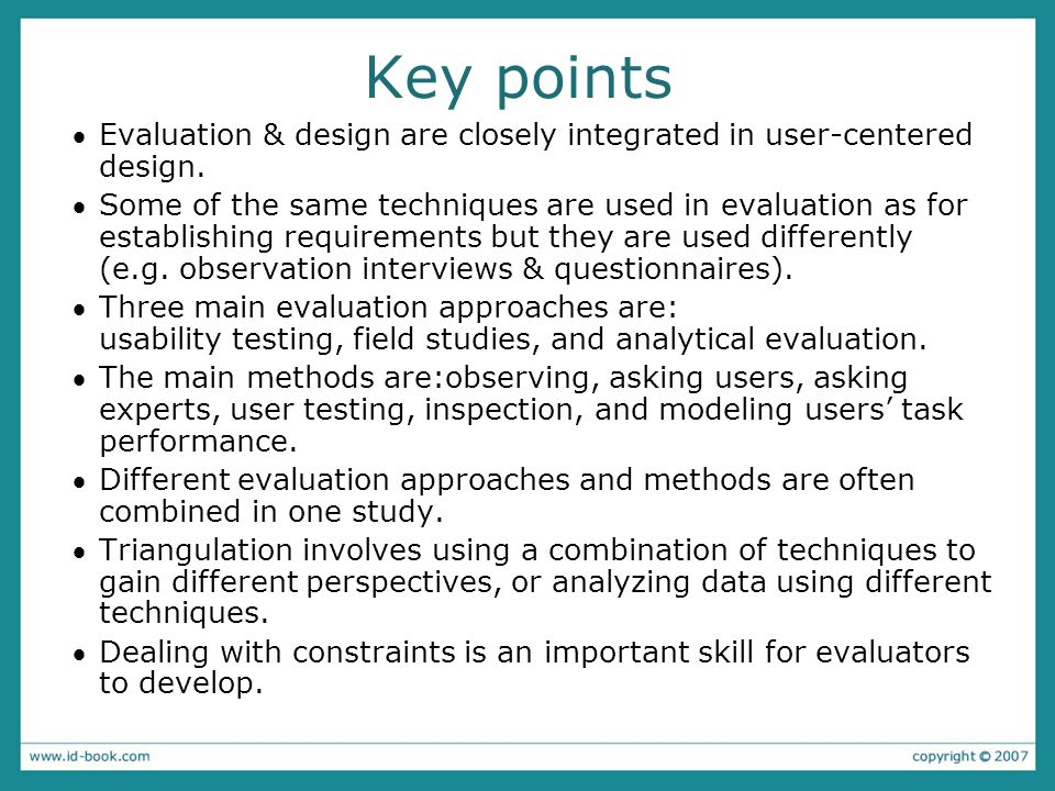 Key points Evaluation & design are closely integrated in user-centered design.