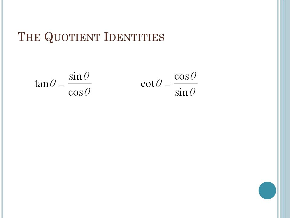 T HE Q UOTIENT I DENTITIES