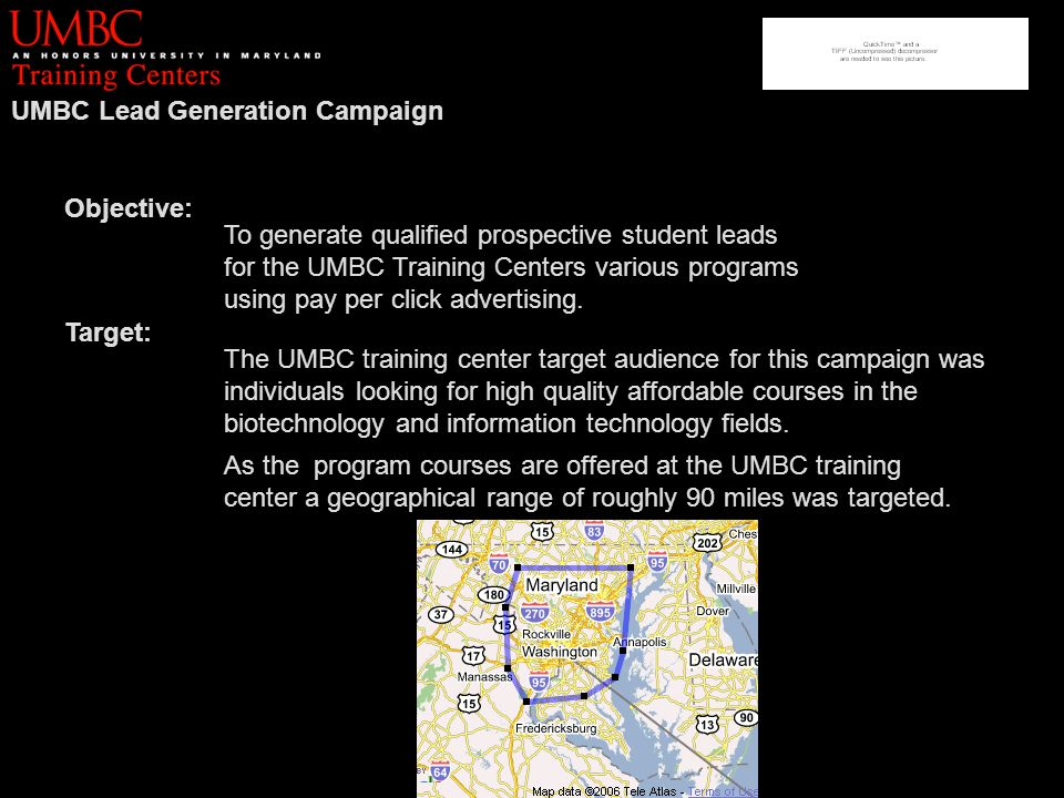 UMBC Lead Generation Campaign Objective: To generate qualified prospective student leads for the UMBC Training Centers various programs using pay per click advertising.